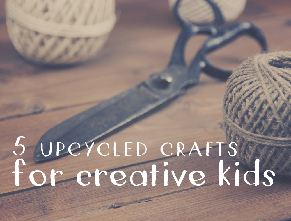 5 Crafts that Teach Kids how to Upcycle!