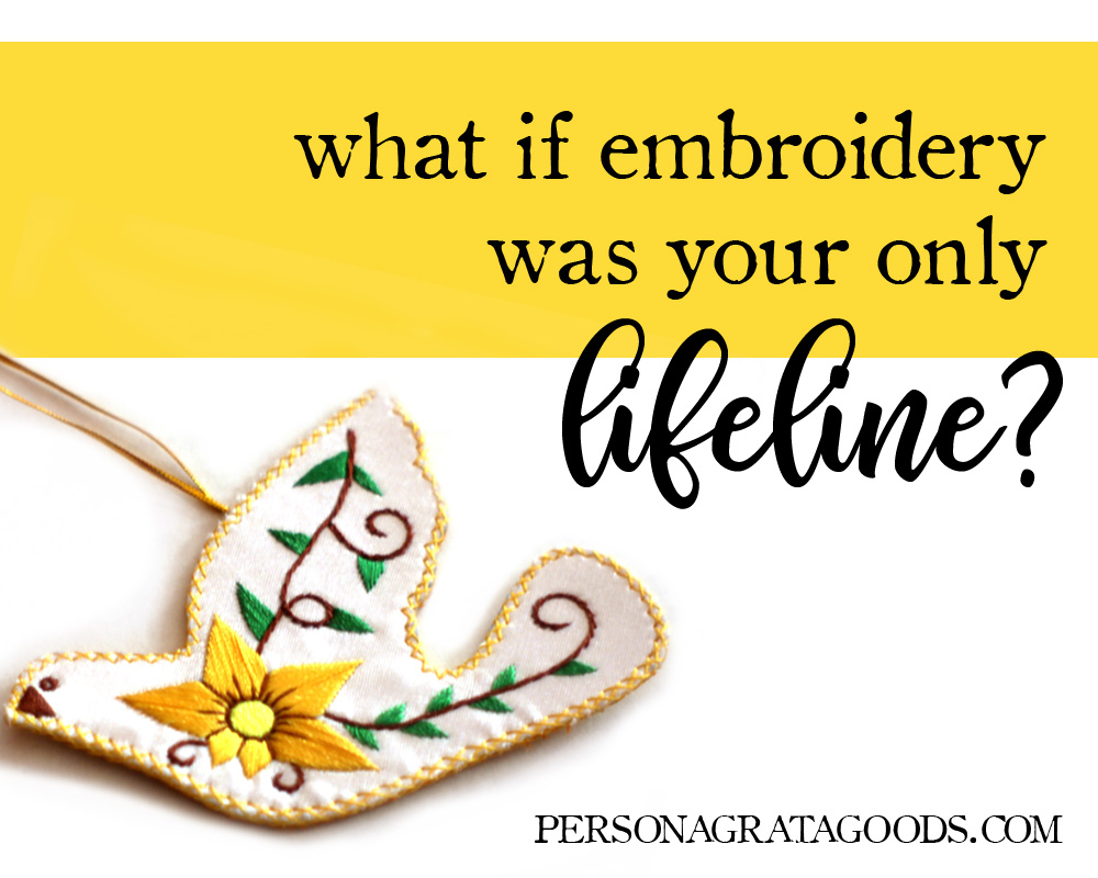 When embroidery is your lifeline…