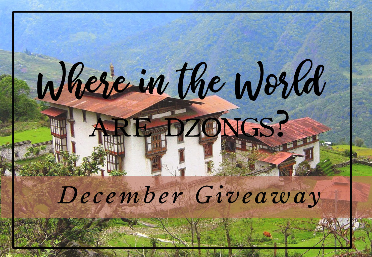 What Country has Dzongs? | Where in The World, December 2019